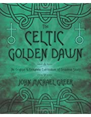 The Celtic Golden Dawn: An Original and Complete Curriculum of Druidical Study