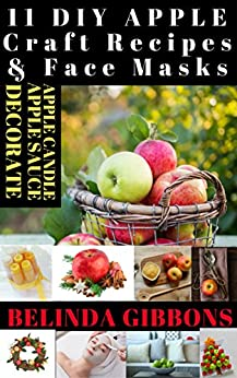 11 DIY APPLE Craft Recipes & Face Masks by [Belinda Gibbons]