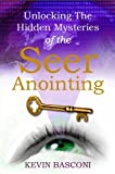 Unlocking the Hidden Mysteries of the Seer Anointing by Kevin Basconi (January 1, 2014) Paperback