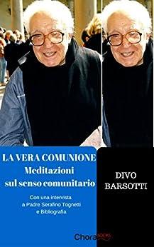 La vera comunione meditazioni sul senso comunitario - Divo barsotti meditazioni ...