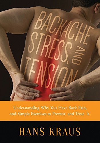 Backache, Stress, and Tension: Understanding Why You Have Back Pain and Simple Exercises to Prevent and Treat It by [Kraus, Hans]