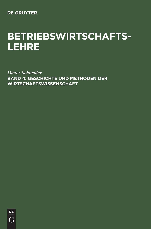 Betriebswirtschaftslehre, Bd.4, Geschichte und Methoden der Wirtschaftswissenschaft