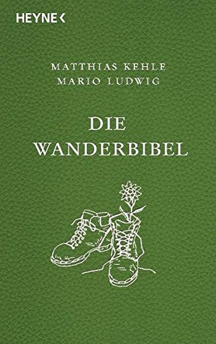 Die Wanderbibel -: Alles über Bergwandern, Weitwandern, Nacktwandern und Stadtwandern