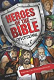 Heroes of the Bible Devotional: 90 Devotions to Help You Become a Hero of God!