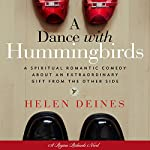 A Dance with Hummingbirds: A Spiritual Romantic Comedy About an Extraordinary Gift from the Other Side | Helen Deines