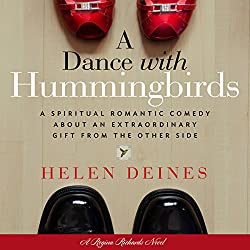 A Dance with Hummingbirds: A Spiritual Romantic Comedy About an Extraordinary Gift from the Other Side