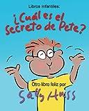 img - for Libros Infantiles:  CU L ES EL SECRETO DE PETE?: (Adorable libro de rimas ilustrado para antes de dormir, sobre desarrollar una buena actitud para ... 35 ilustraciones, edad 2-8) (Spanish Edition) book / textbook / text book