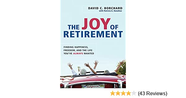 Amazon The Joy Of Retirement Finding Happiness Freedom And