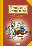Remèdes de grand-mère - Pour les petits maux du quotidien (French Edition)