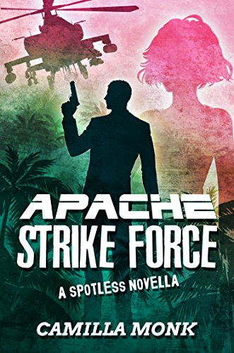 Apache Strike Force: A Spotless Novella by [Monk, Camilla]
