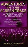 Adventures In The Screen Trade: A Personal View of Hollywood by Goldman, William (1996) Paperback