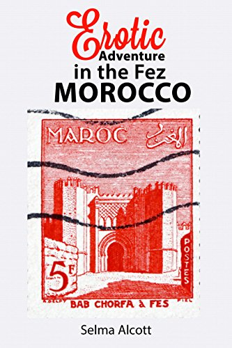 - Erotic Adventure in the Fez, Morocco: EXPLICIT Short Story