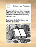 Pious Reflections for Every Day of the Month Translated from the French of the Archbishop of Cambray, François de Salignac de La Mothe- Fénelon, 1140956906