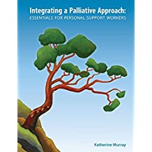 Integrating a Palliative Approach: Essentials for Personal Support Workers