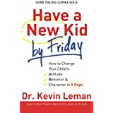 Have a New Kid by Friday TP: How to Change Your Child's Attitude, Behavior  and  Character in 5 Days