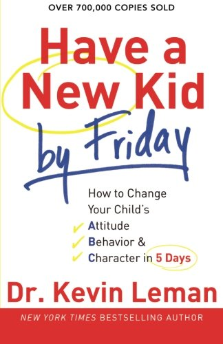 Have a New Kid by Friday: How to Change Your Child's Attitude, Behavior & Character in 5 - State Garden Mall Jersey New