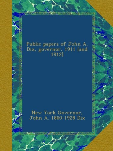 Public papers of John A. Dix, governor, 1911 [and 1912] ebook
