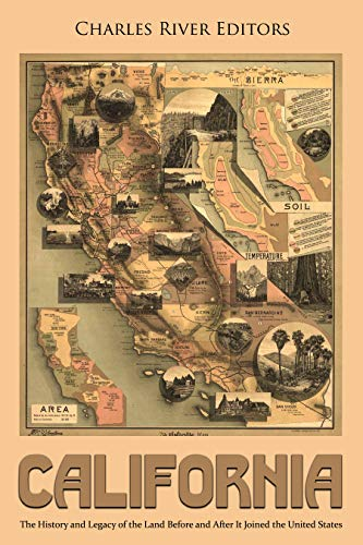 California: The History and Legacy of the Land Before and After It Joined the United States