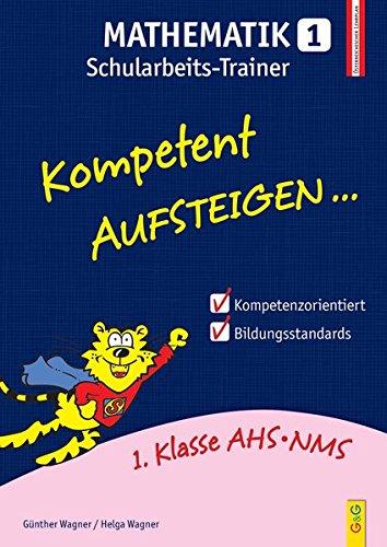 Kompetent Aufsteigen Mathematik 1 - Schularbeits-Trainer: 1. Klasse HS/AHS