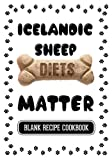 Icelandic Sheep Diets Matter: Homemade Dog Treats Recipes, Blank Recipe Cookbook, 7 x 10, 100 Blank Recipe Pages