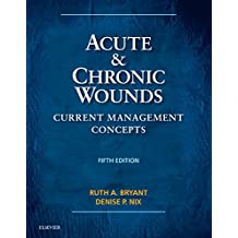 Acute and Chronic Wounds - E-Book (Acute and Chronic Wounds Current Management Concepts)