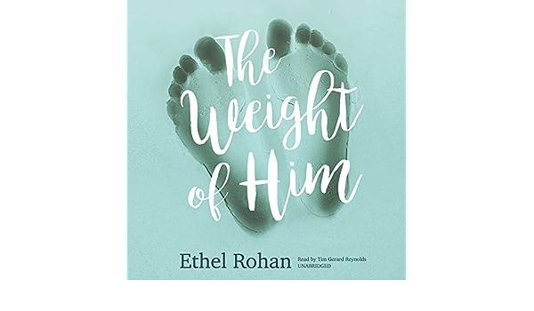 The Weight of Him: Amazon.es: Ethel Rohan, Tim Gerard ...