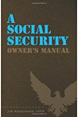 A Social Security Owner's Manual: Your Guide To Social Security Retirement, Dependent's, and Survivor's Benefits Paperback