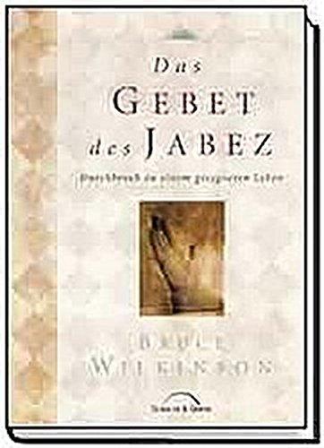 Das Gebet des Jabez *: Durchbruch zu einem gesegneten Leben.