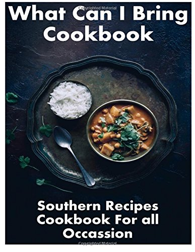 What Can I Bring Cookbook - Southern Recipes Cookbook For All Occasions by Samuel Eleyinte