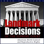 Landmark Decisions of the Supreme Court: Select Cases Pertaining to Abortion, Birth Control, and Reproductive Rights | Open Book Audio