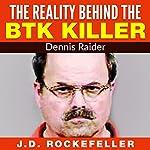The Reality Behind the BTK Killer: Dennis Rader | J. D. Rockefeller
