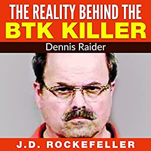 The Reality Behind the BTK Killer: Dennis Rader Audiobook
