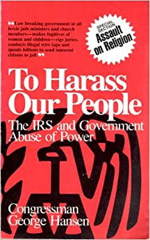 To Harass Our People: The IRS and Government Abuse of Power