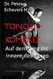 Tango-Komplex: Auf dem Weg ins Innere des Tango (German Edition)