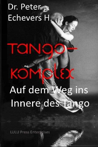 Tango-Komplex: Auf dem Weg ins Innere des Tango (German Edition) by CreateSpace Independent Publishing Platform