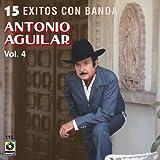 15 Exitos Con Banda Vol. 4 - Antonio Aguilar