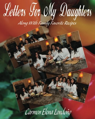 Read Online Letters For My Daughters: (Along with Favorite Family Recipes) (Volume 1) pdf
