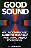 img - for Good Sound: An Uncomplicated Guide to Choosing and Using Audio Equipment book / textbook / text book