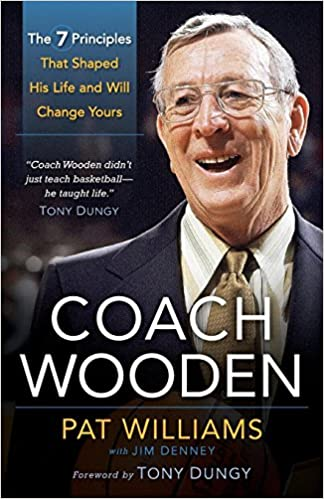 Coach Wooden The 7 Principles That Shaped His Life And Will Change