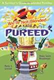 We're Not Blended, We're Pureed, Diana Lesire Brandmeyer and Marty C. Lintvedt, 0758617917