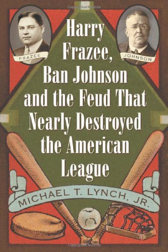 Harry Frazee, Ban Johnson and the Feud That Nearly Destroyed the American - American Ban