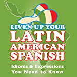 Liven Up Your Latin American Spanish: Idioms & Expressions You Need to Know | Gloria Algorta