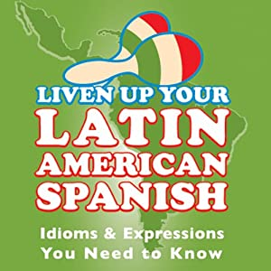 Liven Up Your Latin American Spanish Audiobook