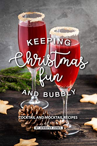 Keeping Christmas Fun and Bubbly: Cocktail and Mocktail Recipes -