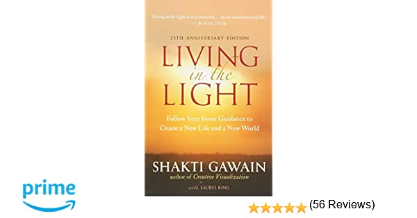 Living in the light follow your inner guidance to create a new living in the light follow your inner guidance to create a new life and a new world shakti gawain laurel king 8601400099506 amazon books fandeluxe Epub