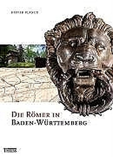 Die Römer in Baden-Württemberg: Römerstätten und Museen von Aalen bis Zwiefalten