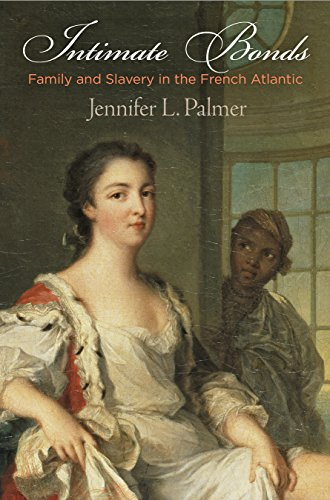 Intimate Bonds: Family and Slavery in the French Atlantic (The Early Modern Americas)