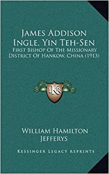 James Addison Ingle, Yin Teh-Sen: First Bishop of the Missionary District of Hankow, China (1913)