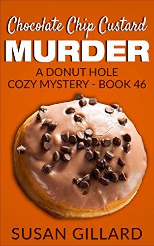 (Chocolate Chip Custard Murder: A Donut Hole Cozy Mystery - Book 46 )