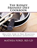 The Kidney Friendly Diet Cookbook: Recipes For A PreDialysis Kidney Disease Lifestyle (Renal Diet HQ IQ Book 3)